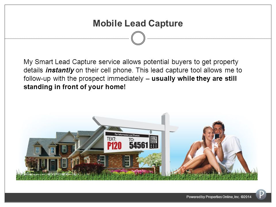 Mobile Lead Capture My Smart Lead Capture service allows potential buyers to get property details instantly on their cell phone.