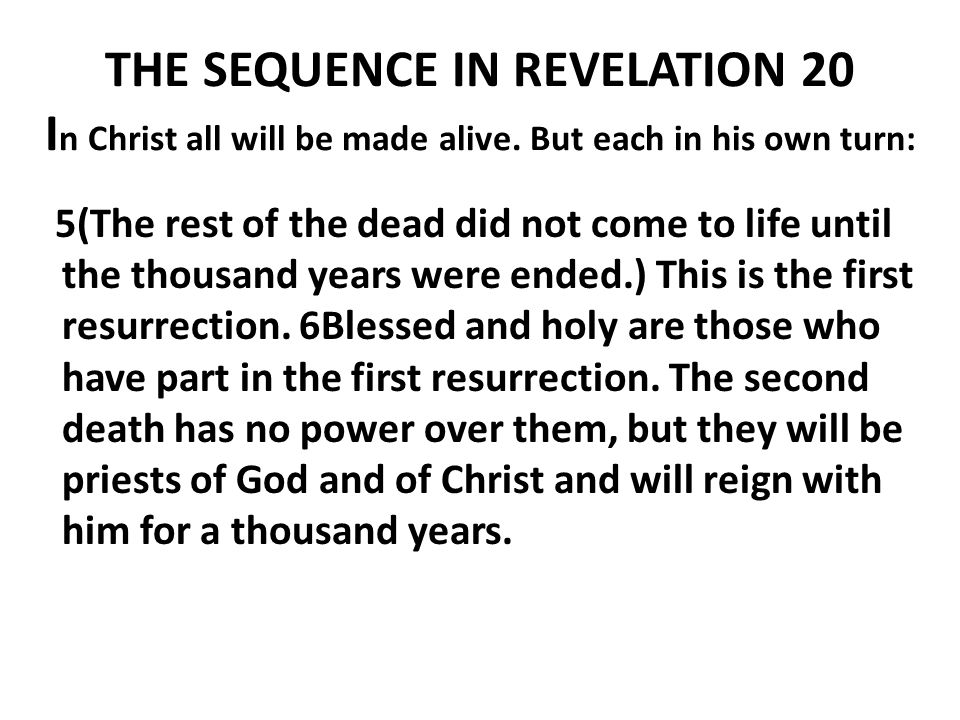 THE SEQUENCE IN REVELATION 20 I THE SEQUENCE IN REVELATION 20 I n Christ all will be made alive.