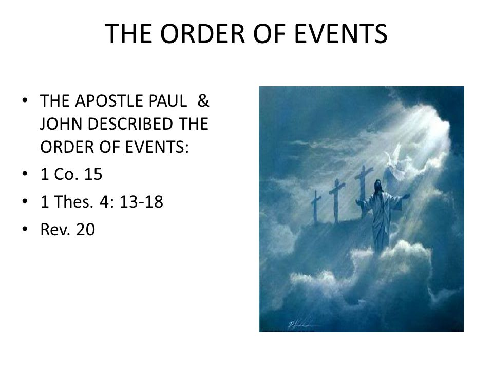 THE ORDER OF EVENTS THE APOSTLE PAUL & JOHN DESCRIBED THE ORDER OF EVENTS: 1 Co.