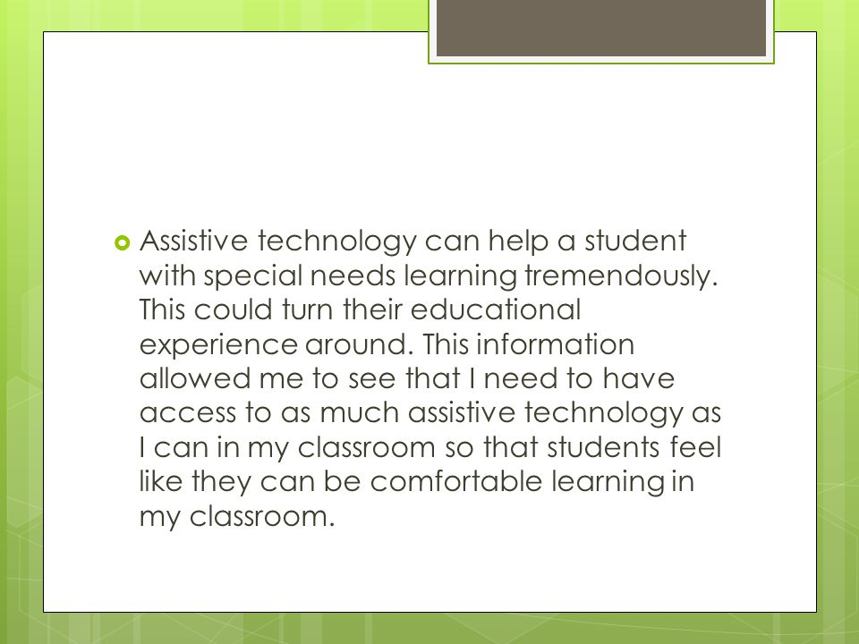  Assistive technology can help a student with special needs learning tremendously.