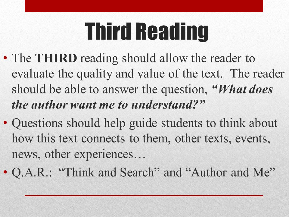 Third Reading The THIRD reading should allow the reader to evaluate the quality and value of the text.