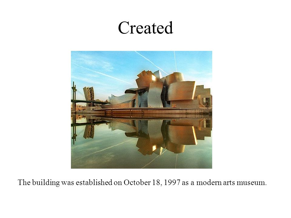 Created The building was established on October 18, 1997 as a modern arts museum.