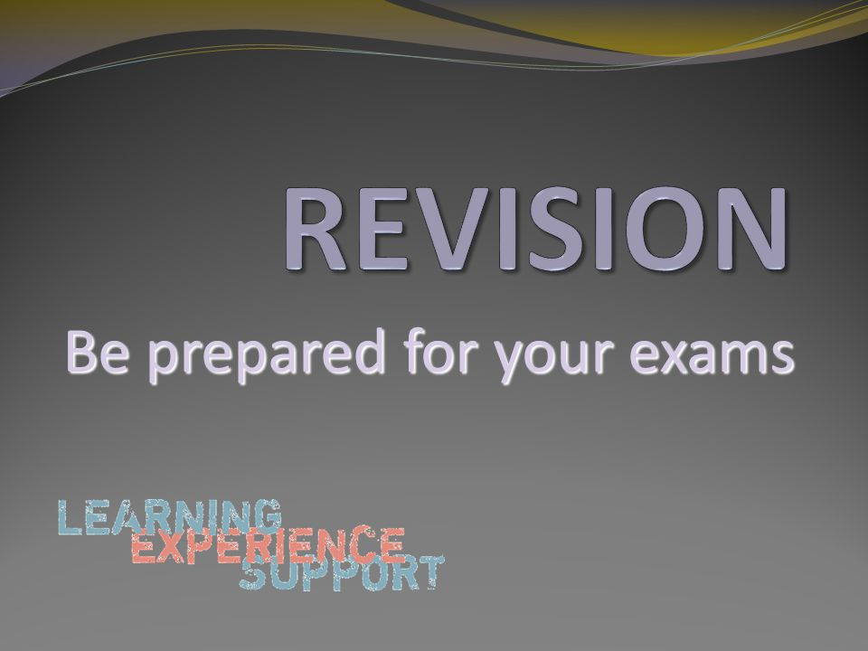 Be prepared for your exams
