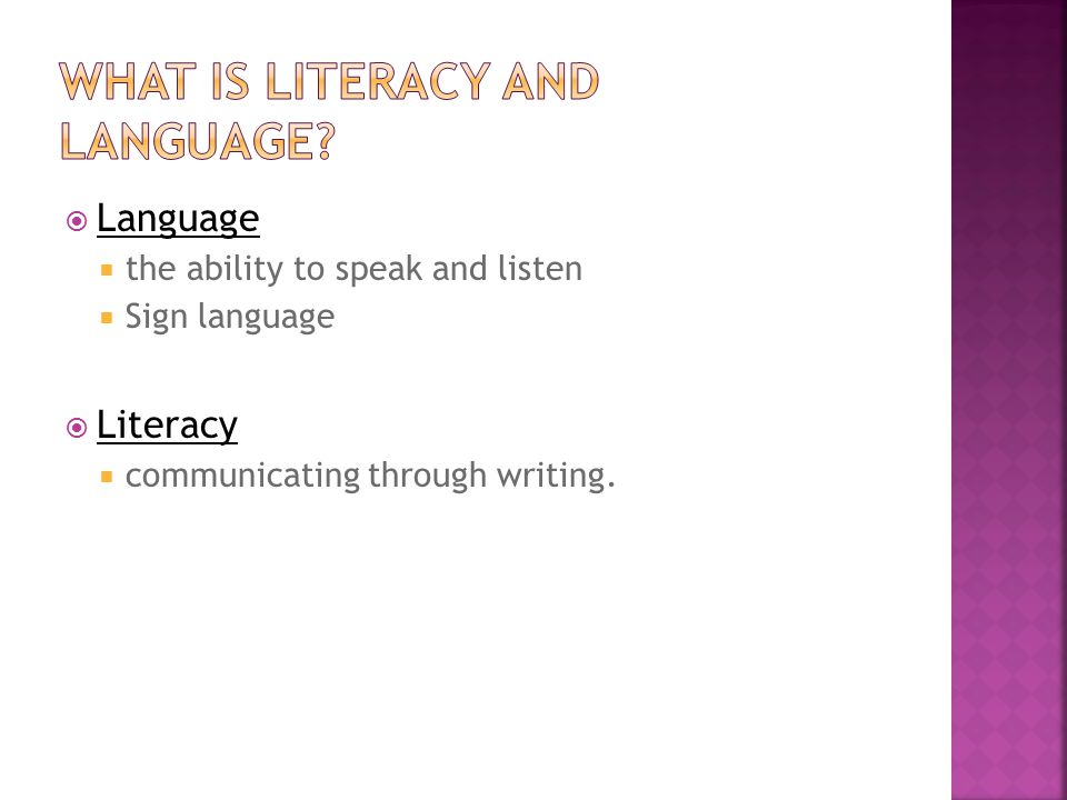  Language  the ability to speak and listen  Sign language  Literacy  communicating through writing.