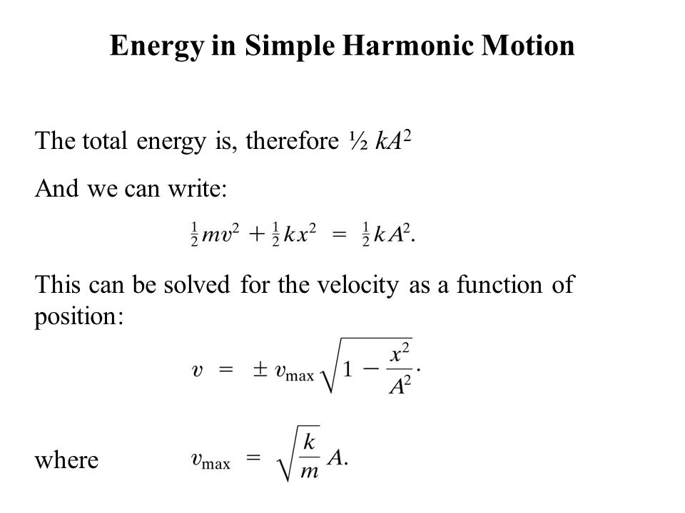 Energy in Simple Harmonic Motion If the mass is at the limits of its motion, the energy is all potential.