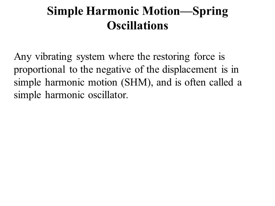 Simple Harmonic Motion—Spring Oscillations If the spring is hung vertically, the only change is in the equilibrium position, which is at the point where the spring force equals the gravitational force.