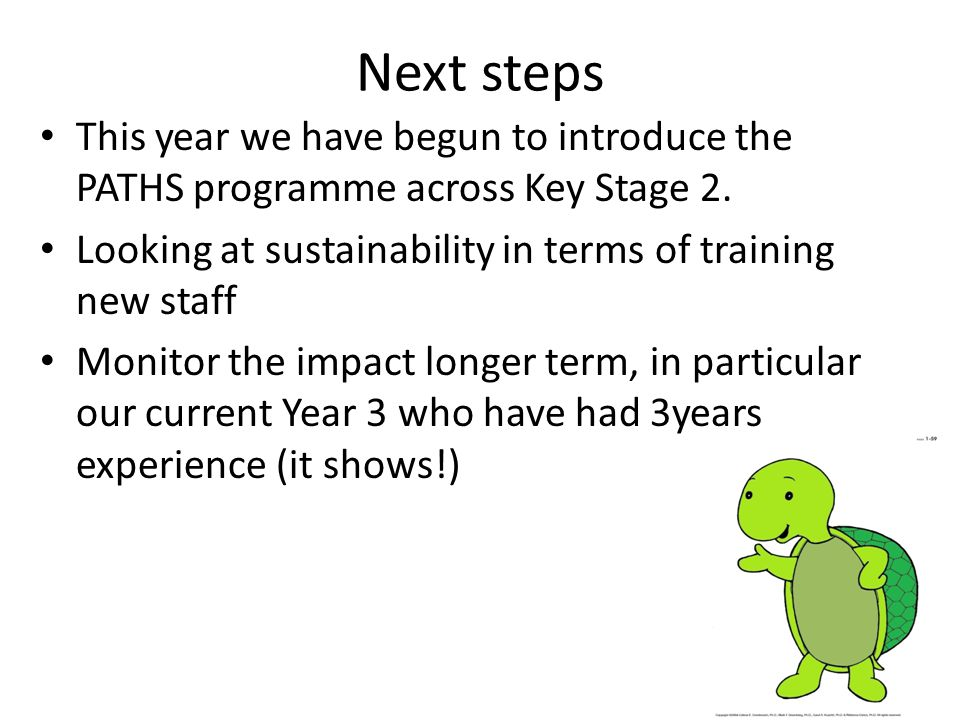 Next steps This year we have begun to introduce the PATHS programme across Key Stage 2.