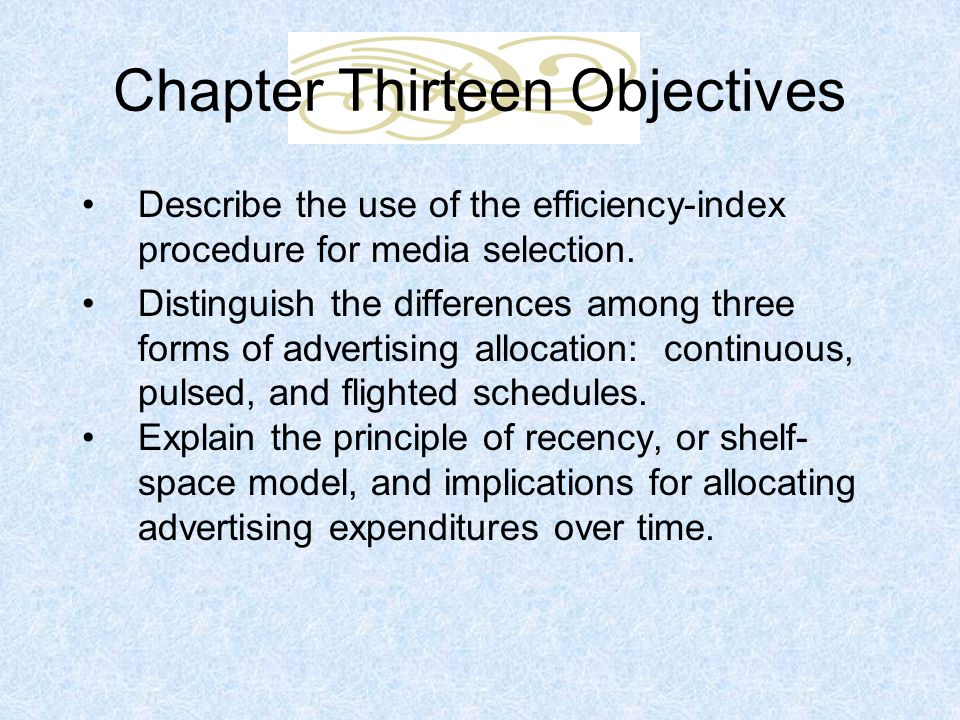 Chapter Thirteen Objectives Describe the use of the efficiency-index procedure for media selection.