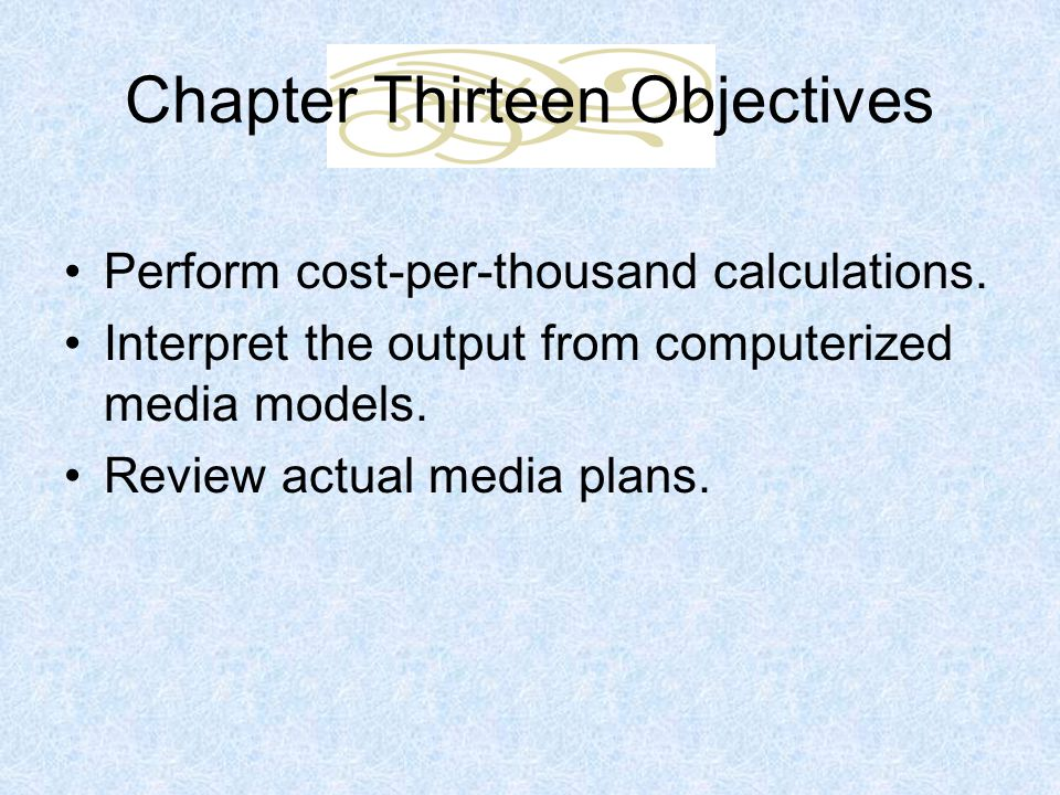Chapter Thirteen Objectives Perform cost-per-thousand calculations.