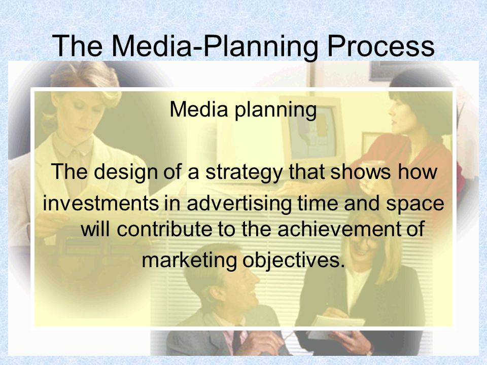 The Media-Planning Process Media planning The design of a strategy that shows how investments in advertising time and space will contribute to the achievement of marketing objectives.