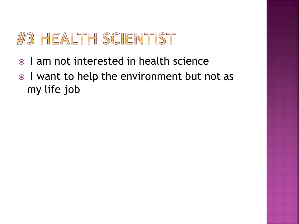  I am not interested in health science  I want to help the environment but not as my life job