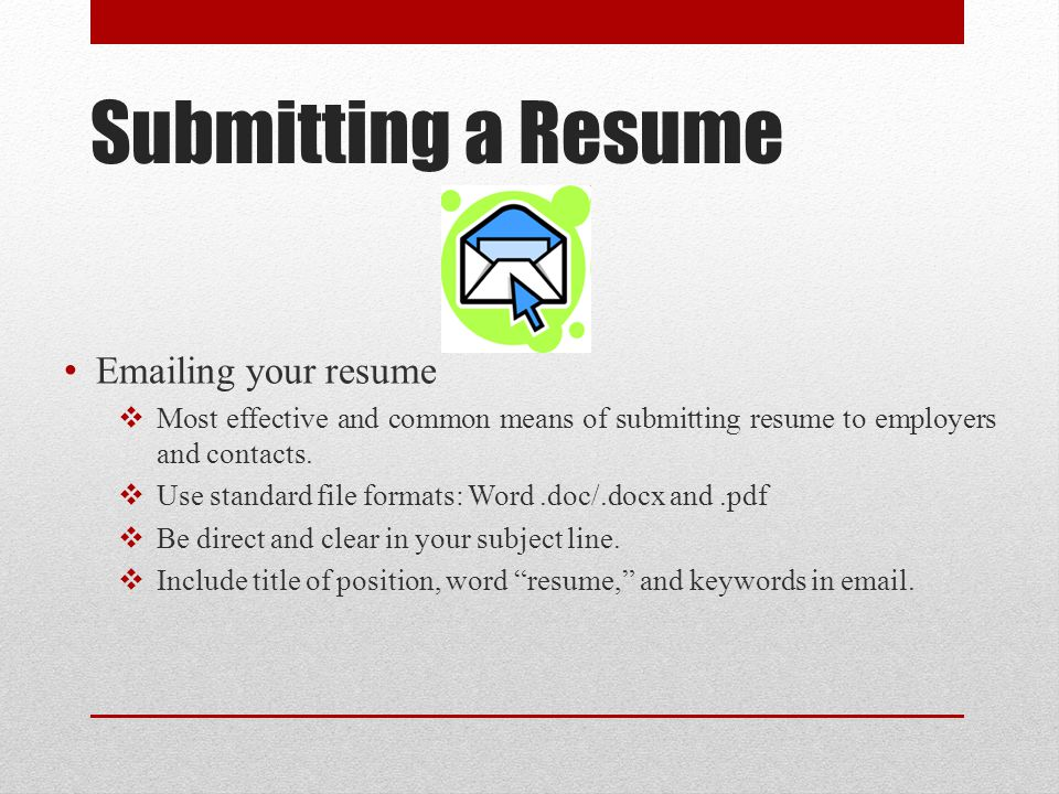Submitting a Resume  ing your resume  Most effective and common means of submitting resume to employers and contacts.
