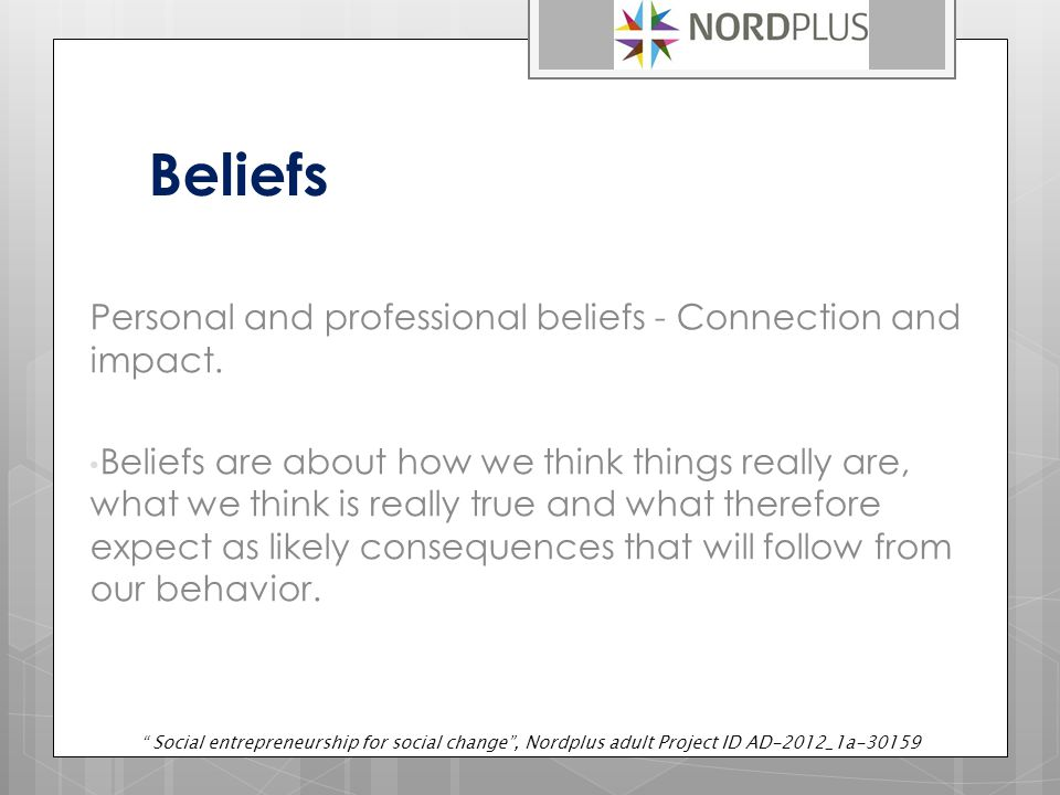 Beliefs Personal and professional beliefs - Connection and impact.
