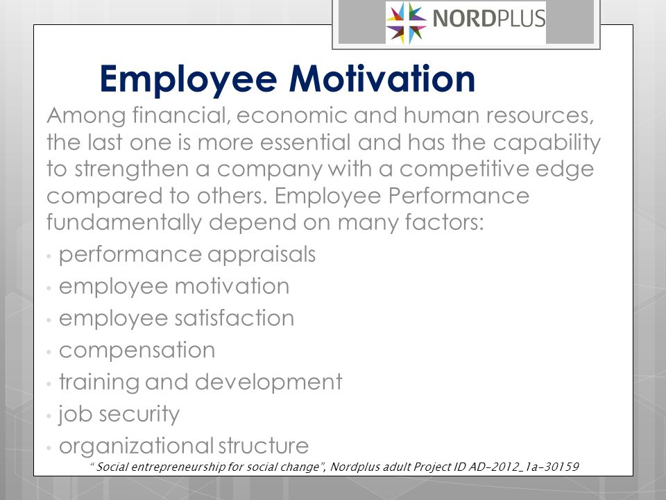 Employee Motivation Among financial, economic and human resources, the last one is more essential and has the capability to strengthen a company with a competitive edge compared to others.