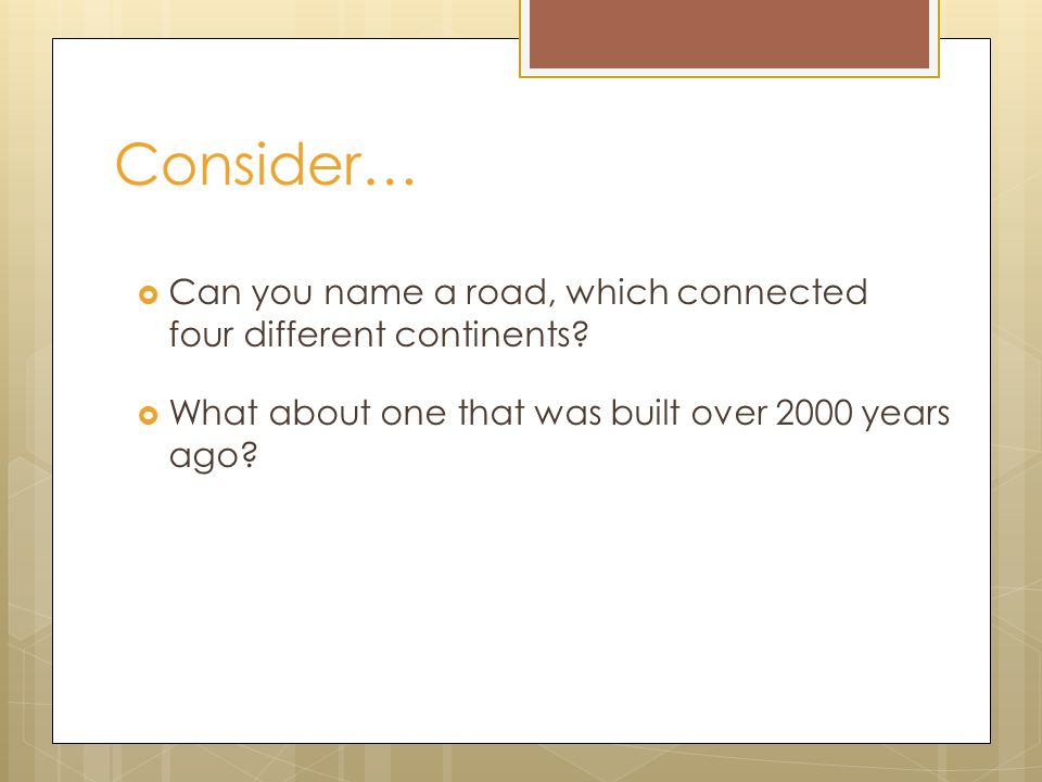 Consider…  Can you name a road, which connected four different continents.