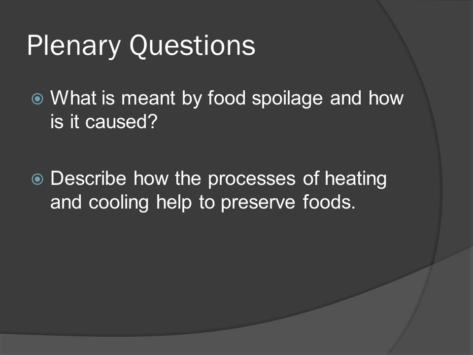 Plenary Questions  What is meant by food spoilage and how is it caused.
