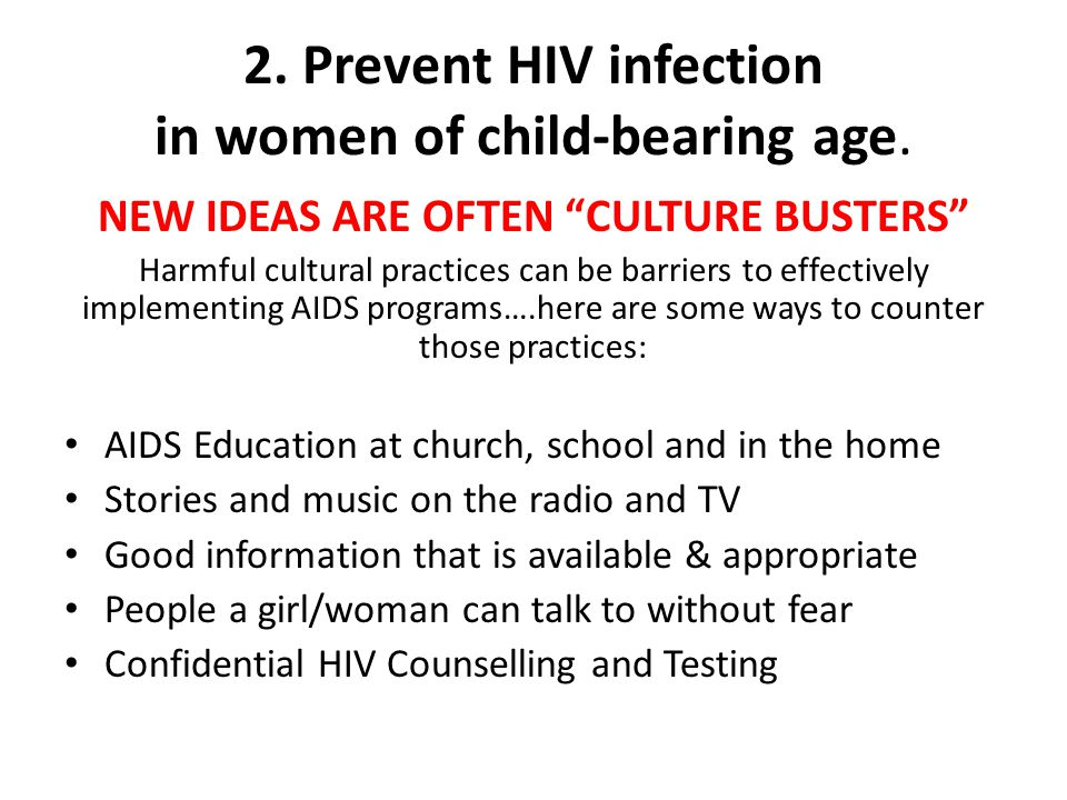 2. Prevent HIV infection in women of child-bearing age.