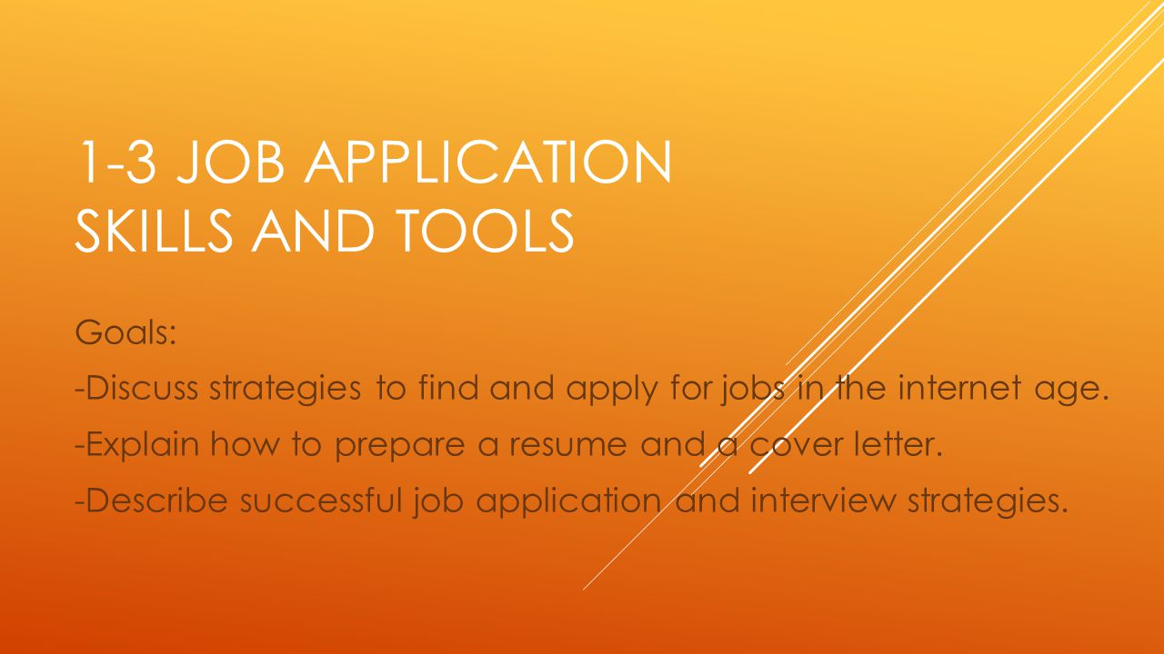 1-3 JOB APPLICATION SKILLS AND TOOLS Goals: -Discuss strategies to find and apply for jobs in the internet age.