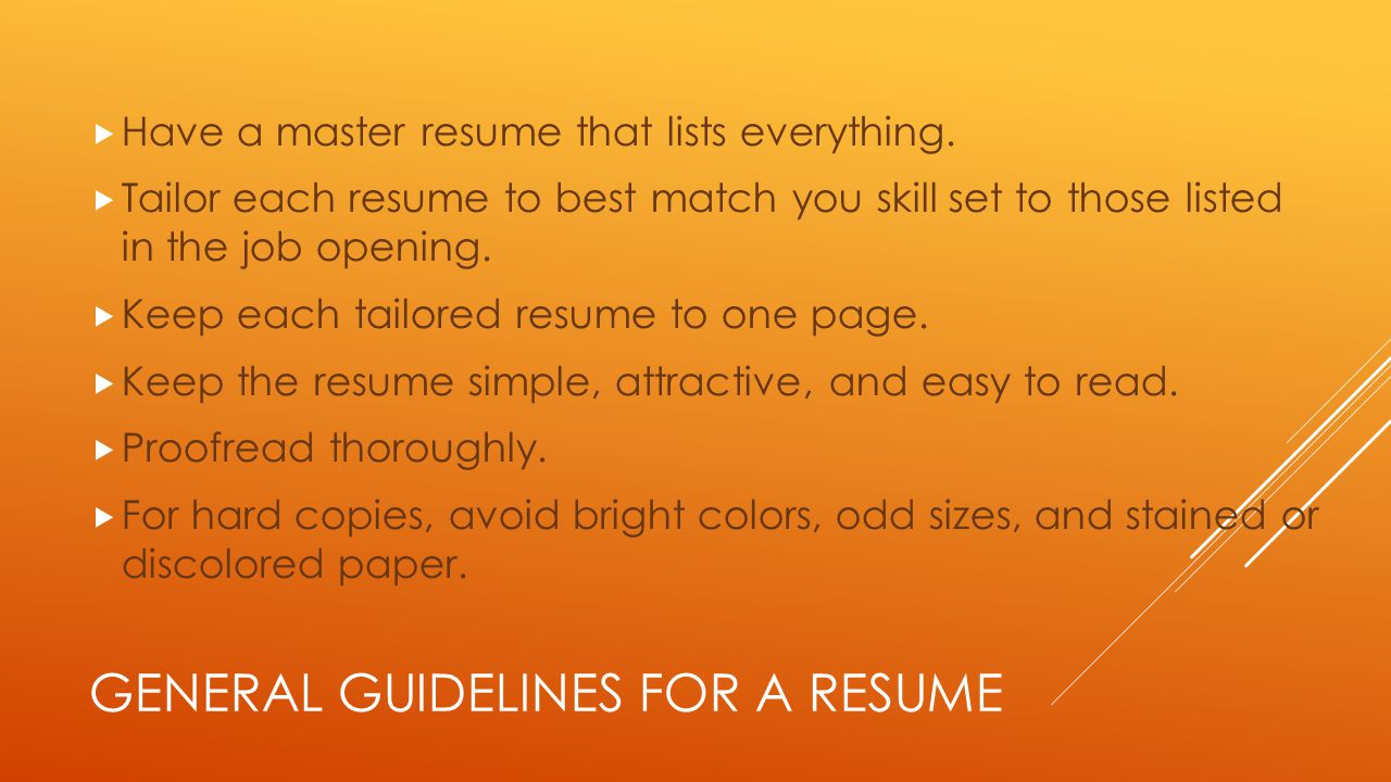 GENERAL GUIDELINES FOR A RESUME  Have a master resume that lists everything.