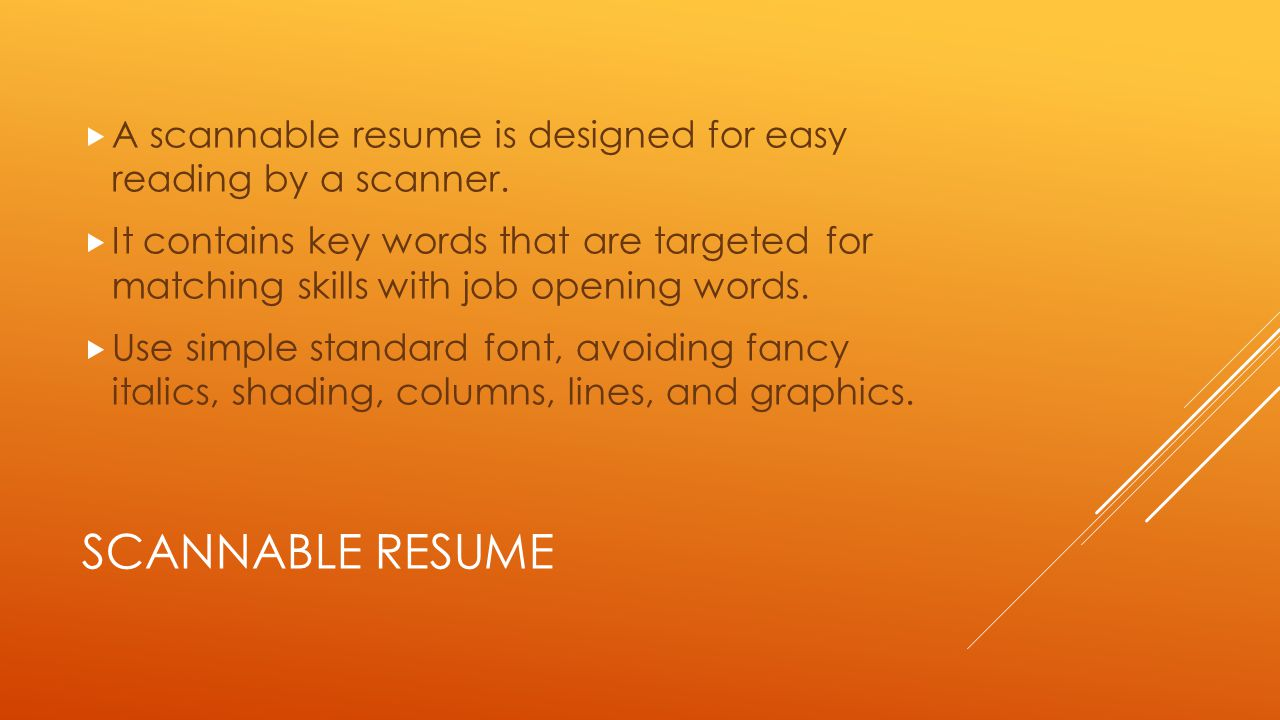 SCANNABLE RESUME  A scannable resume is designed for easy reading by a scanner.