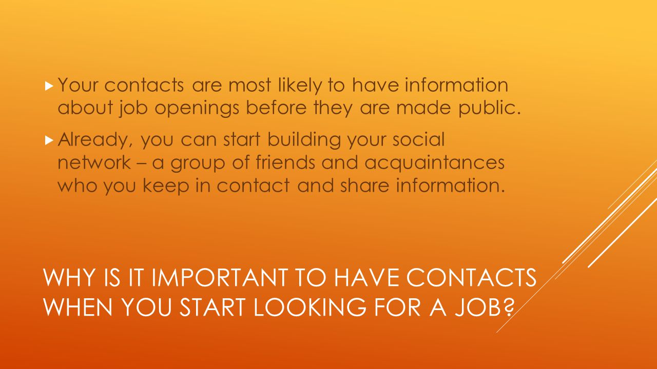 WHY IS IT IMPORTANT TO HAVE CONTACTS WHEN YOU START LOOKING FOR A JOB.