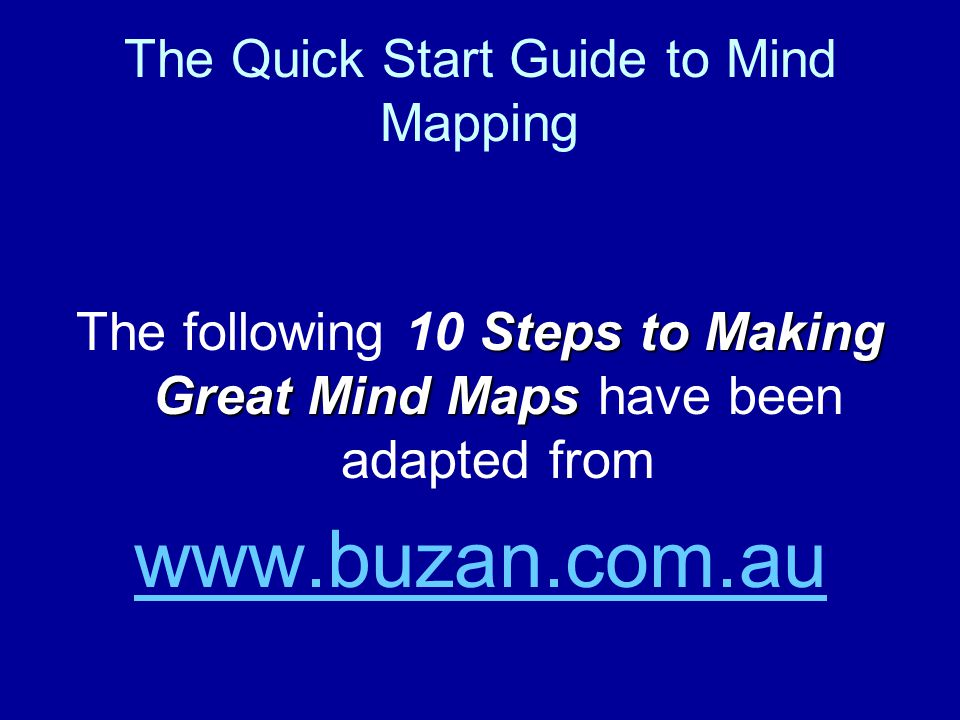 The Quick Start Guide to Mind Mapping Steps to Making Great Mind Maps The following 10 Steps to Making Great Mind Maps have been adapted from