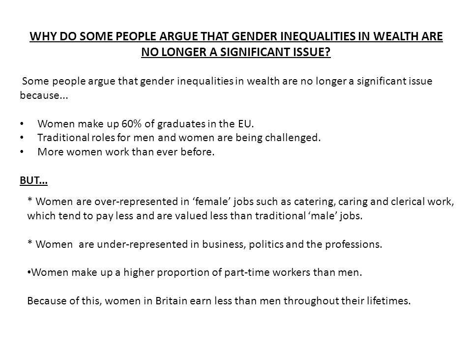 WHY DO SOME PEOPLE ARGUE THAT GENDER INEQUALITIES IN WEALTH ARE NO LONGER A SIGNIFICANT ISSUE.