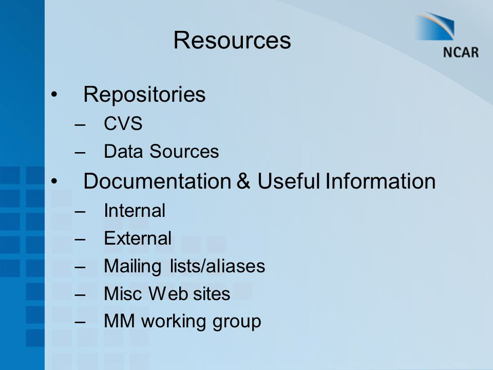 Repositories –CVS –Data Sources Documentation & Useful Information –Internal –External –Mailing lists/aliases –Misc Web sites –MM working group