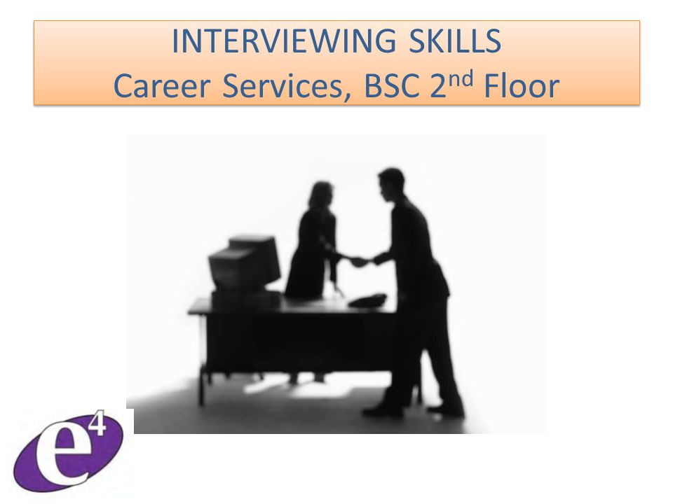 INTERVIEWING SKILLS Career Services, BSC 2 nd Floor