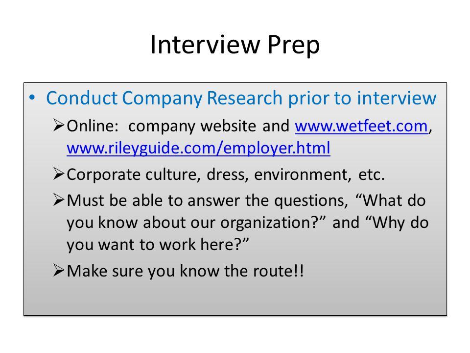 Interview Prep Conduct Company Research prior to interview  Online: company website and  Corporate culture, dress, environment, etc.
