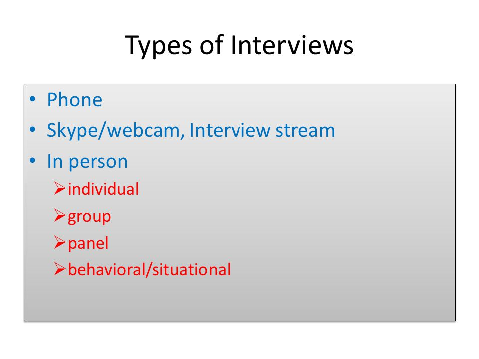 Types of Interviews Phone Skype/webcam, Interview stream In person  individual  group  panel  behavioral/situational Phone Skype/webcam, Interview stream In person  individual  group  panel  behavioral/situational