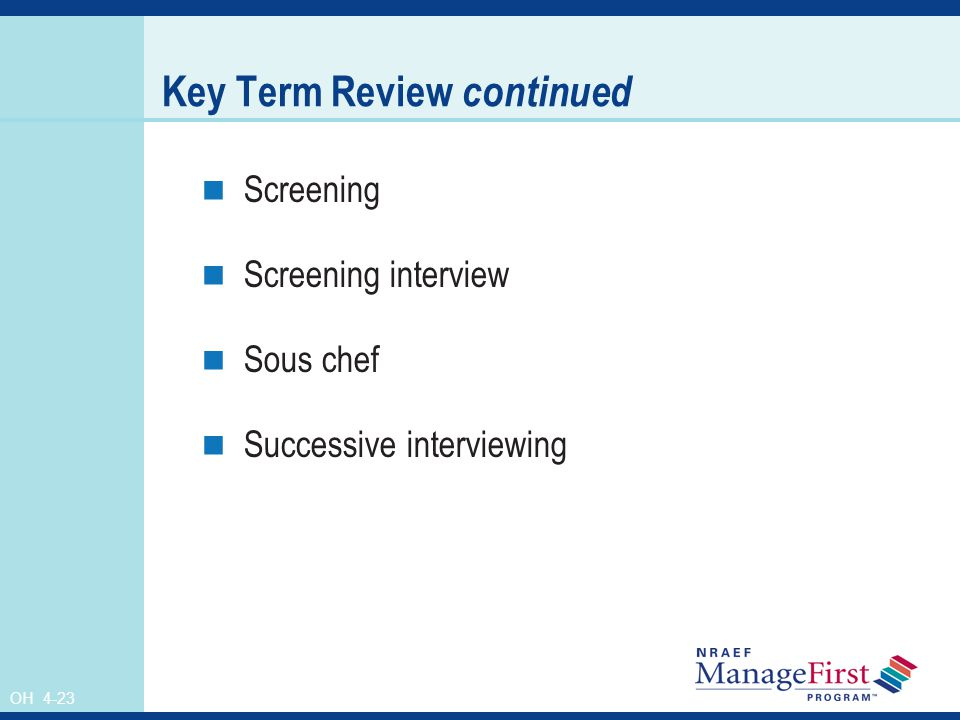 OH 4-23 Key Term Review continued Screening Screening interview Sous chef Successive interviewing