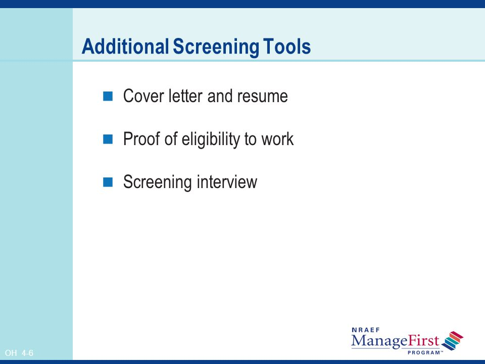 OH 4-6 Additional Screening Tools Cover letter and resume Proof of eligibility to work Screening interview