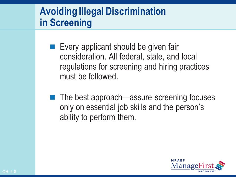 OH 4-8 Avoiding Illegal Discrimination in Screening Every applicant should be given fair consideration.