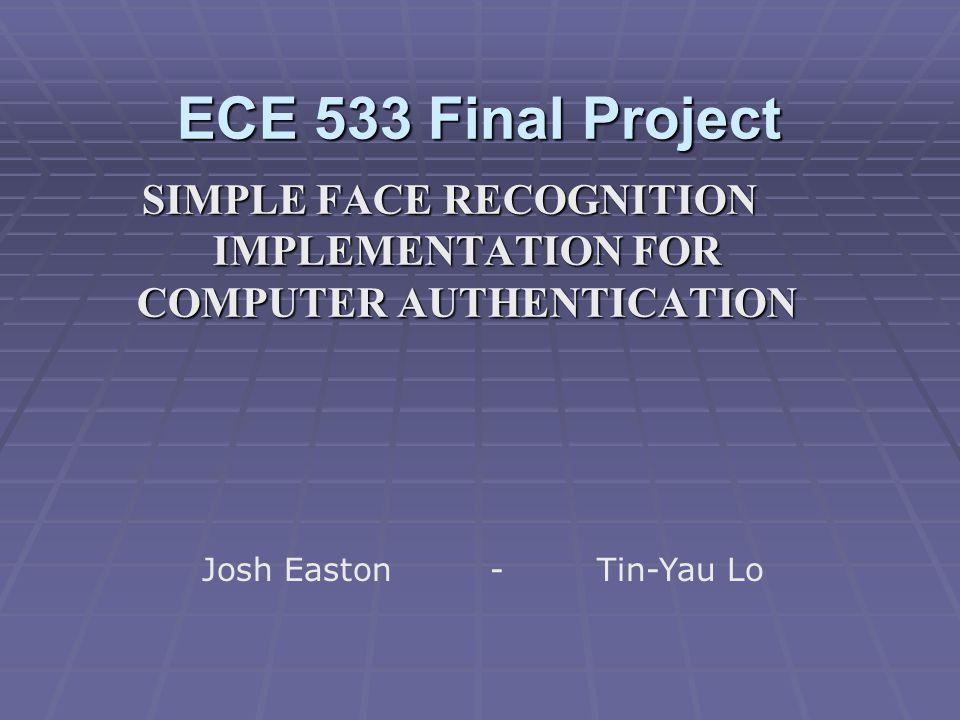 ECE 533 Final Project SIMPLE FACE RECOGNITION IMPLEMENTATION