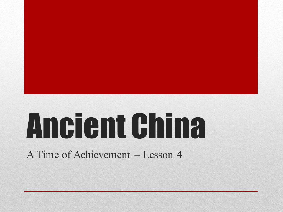 Ancient China A Time of Achievement – Lesson 4