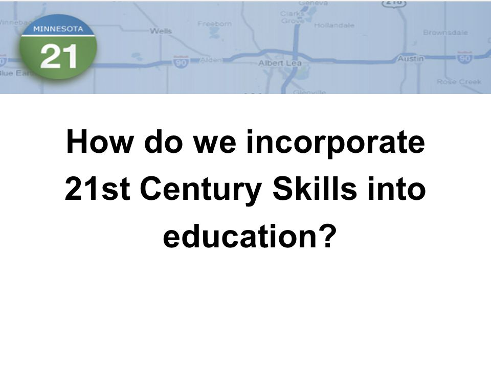 How do we incorporate 21st Century Skills into education