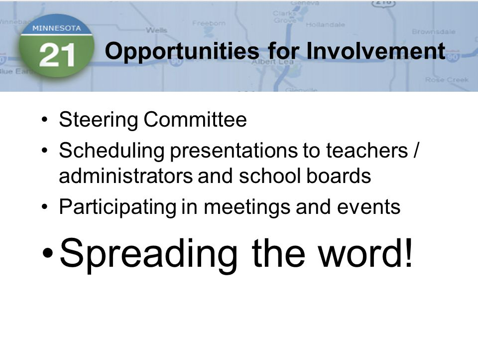 Opportunities for Involvement Steering Committee Scheduling presentations to teachers / administrators and school boards Participating in meetings and events Spreading the word!