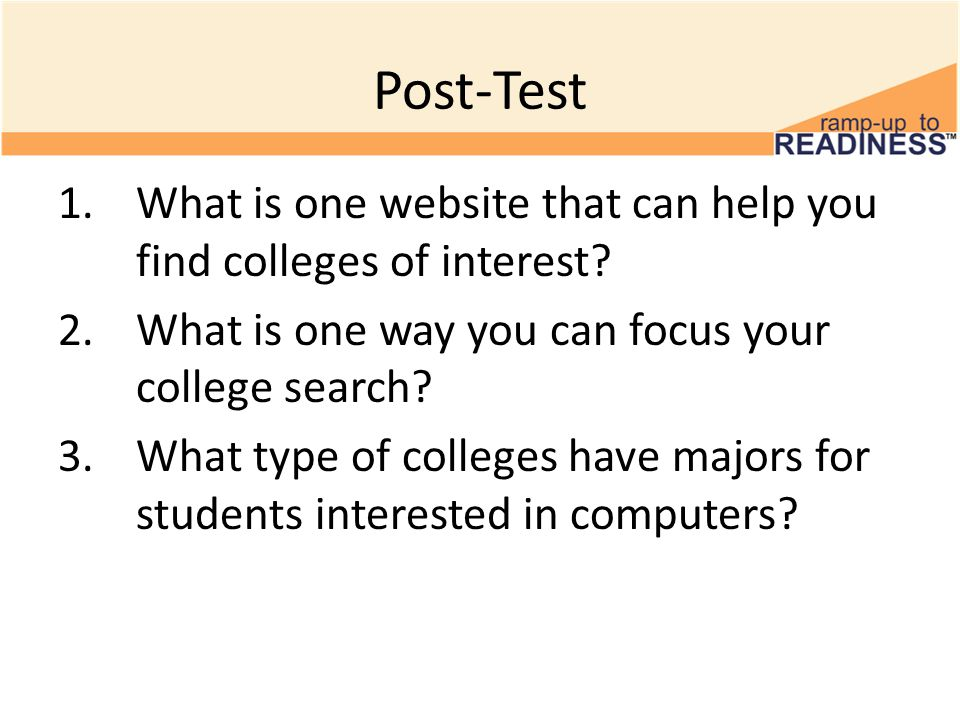 Post-Test 1.What is one website that can help you find colleges of interest.