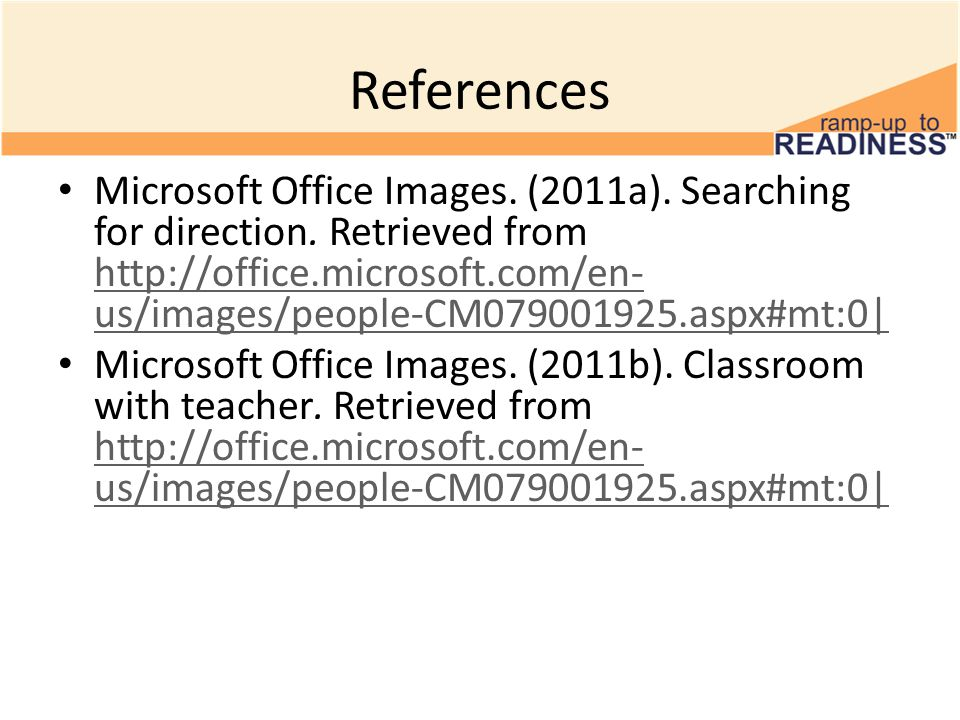 References Microsoft Office Images. (2011a). Searching for direction.