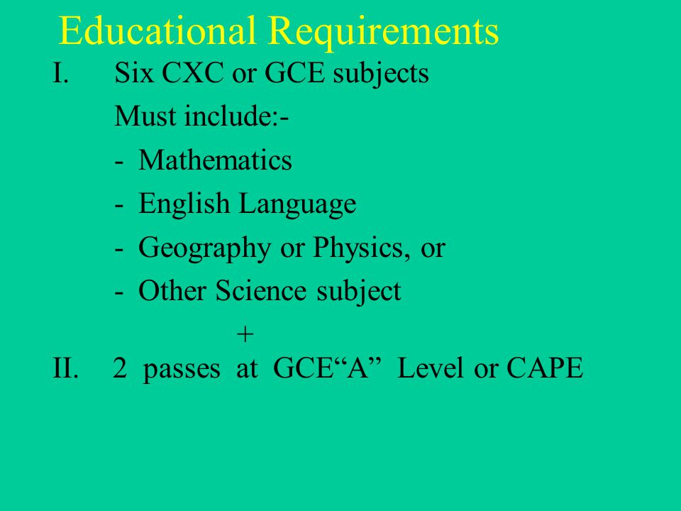 Educational Requirements I Six CXC Or GCE Subjects Must