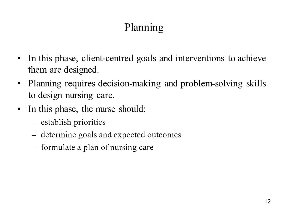 Planning In this phase, client-centred goals and interventions to achieve them are designed.
