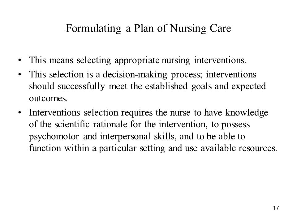 Formulating a Plan of Nursing Care This means selecting appropriate nursing interventions.