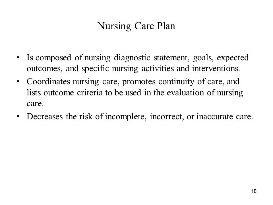 Nursing Care Plan Is composed of nursing diagnostic statement, goals, expected outcomes, and specific nursing activities and interventions.