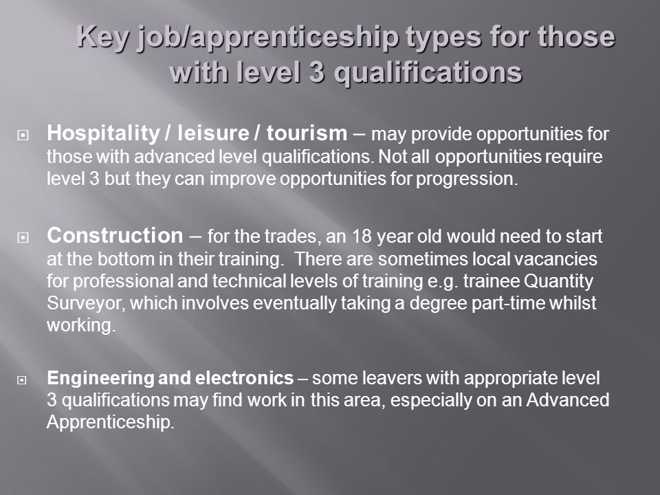  Hospitality / leisure / tourism – may provide opportunities for those with advanced level qualifications.
