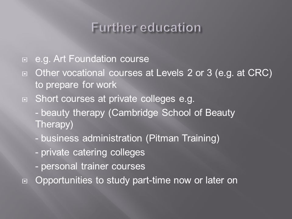  e.g. Art Foundation course  Other vocational courses at Levels 2 or 3 (e.g.