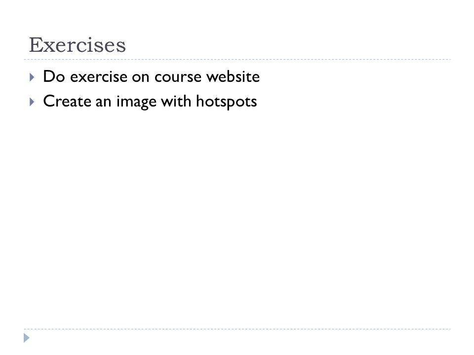 Exercises  Do exercise on course website  Create an image with hotspots