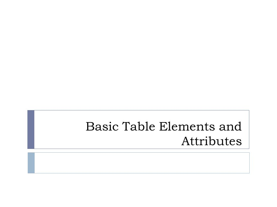 Basic Table Elements and Attributes