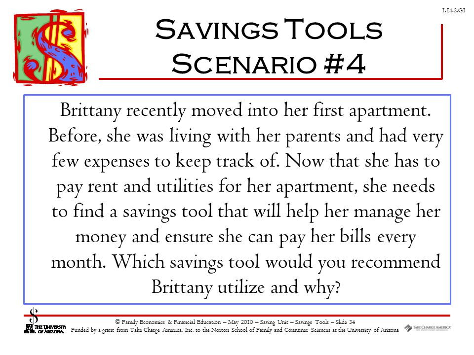 G1 © Family Economics & Financial Education – May 2010 – Saving Unit – Savings Tools – Slide 34 Funded by a grant from Take Charge America, Inc.