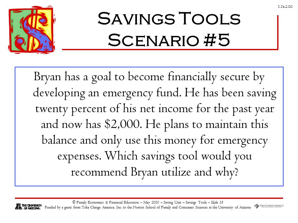 G1 © Family Economics & Financial Education – May 2010 – Saving Unit – Savings Tools – Slide 35 Funded by a grant from Take Charge America, Inc.
